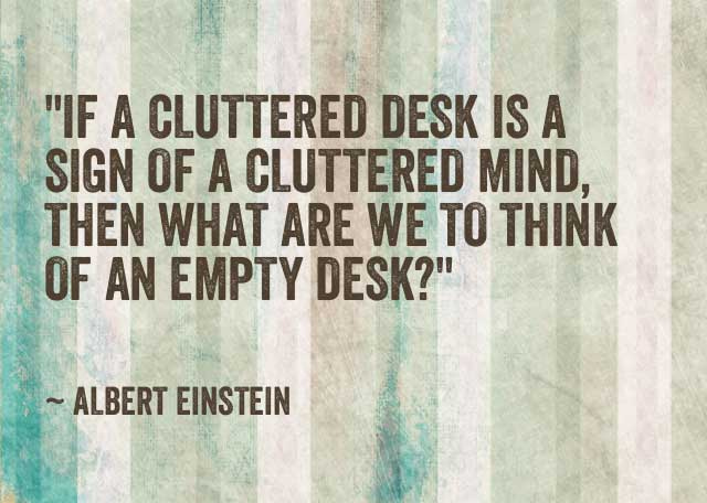 """If A Cluttered Desk..."" by Albert Einstein"